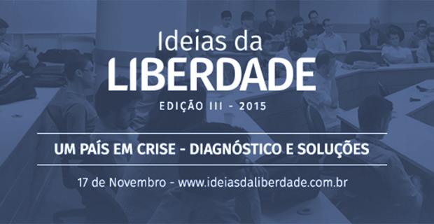 """Eventos – <p>Instituto Liberal convida para o evento """"Ideias da Liberdade III – Um País em Crise"""""""