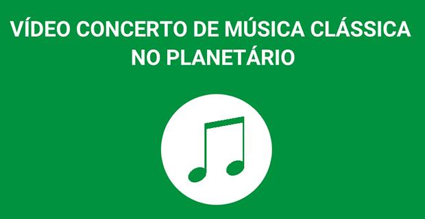 Música – <p>Confira o 44º videoconcerto de Música Clássica no Planetário do Rio no próximo dia 27/02