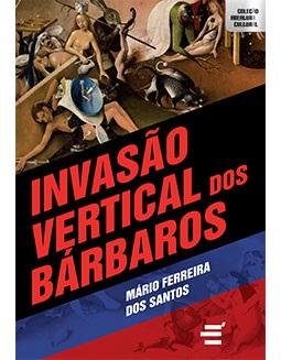 <p>Filosofia – Invasão vertical dos bárbaros, de Mário Ferreira dos Santos – É Realizações Editora<p>