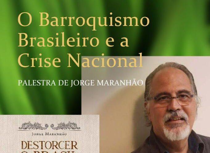 Evento – Próxima palestra de Jorge Maranhão sobre o nosso barroquismo mental como causa de nossa crise civilizatória